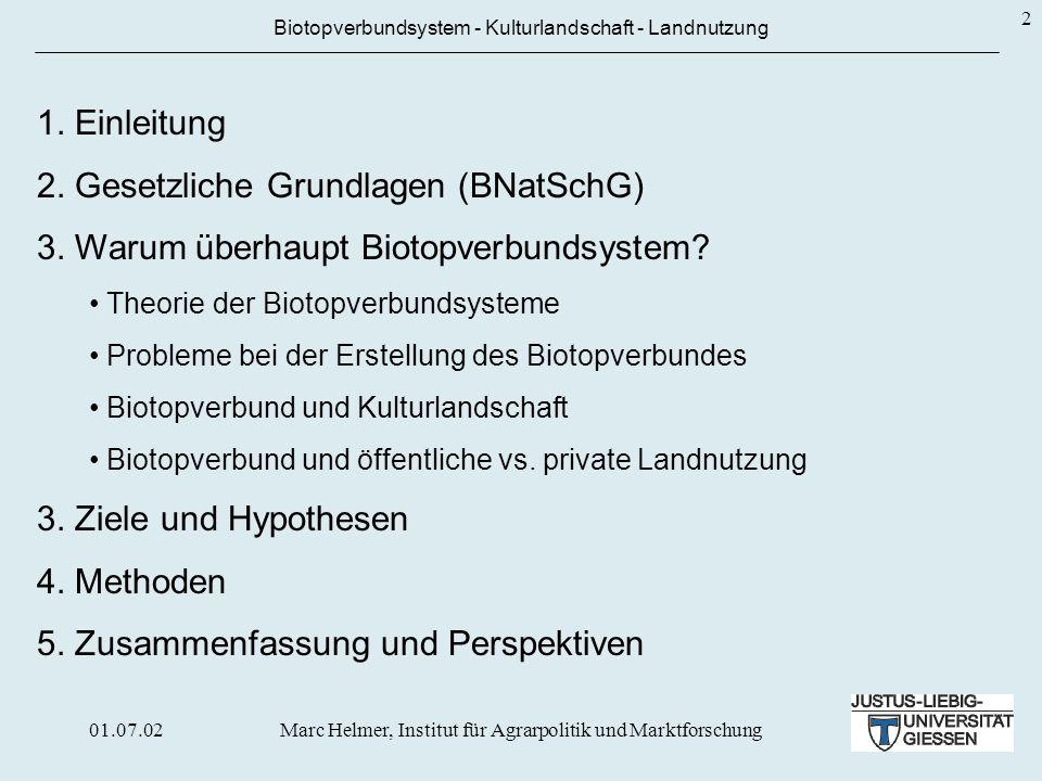 01.07.02Marc Helmer, Institut für Agrarpolitik und Marktforschung 2 Biotopverbundsystem - Kulturlandschaft - Landnutzung 1. Einleitung 2. Gesetzliche