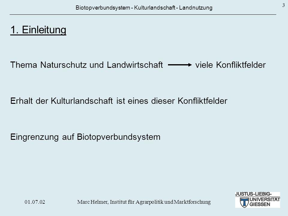 01.07.02Marc Helmer, Institut für Agrarpolitik und Marktforschung 3 Biotopverbundsystem - Kulturlandschaft - Landnutzung 1. Einleitung Der Gedanke des
