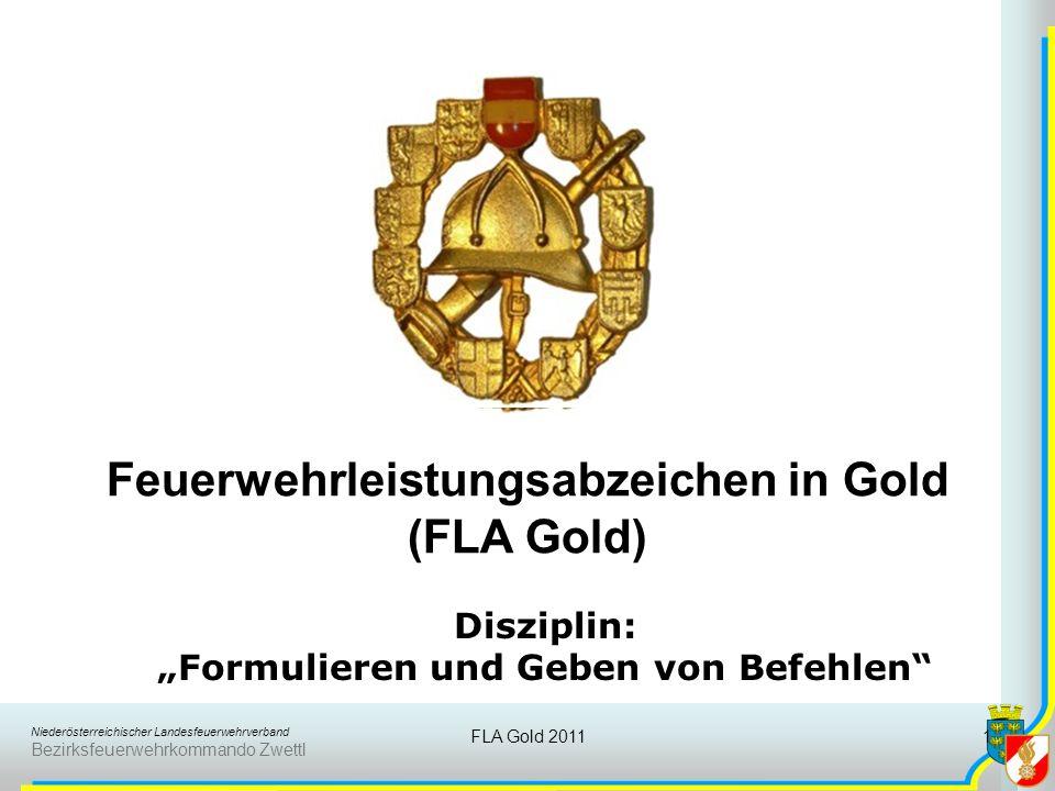 Niederösterreichischer Landesfeuerwehrverband Bezirksfeuerwehrkommando Zwettl FLA Gold 2011 1 Disziplin: Formulieren und Geben von Befehlen Feuerwehrleistungsabzeichen in Gold (FLA Gold)