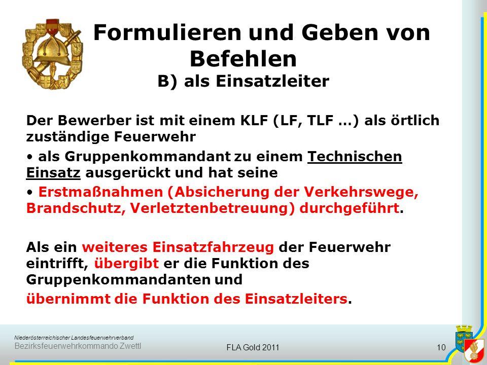 Niederösterreichischer Landesfeuerwehrverband Bezirksfeuerwehrkommando Zwettl FLA Gold 201110 Formulieren und Geben von Befehlen B) als Einsatzleiter