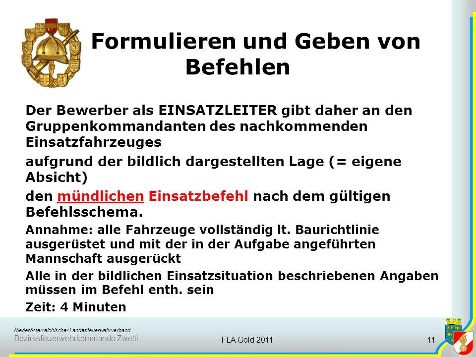 Niederösterreichischer Landesfeuerwehrverband Bezirksfeuerwehrkommando Zwettl FLA Gold 201111 Formulieren und Geben von Befehlen Der Bewerber als EINS
