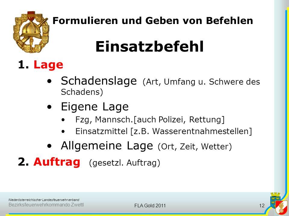 Niederösterreichischer Landesfeuerwehrverband Bezirksfeuerwehrkommando Zwettl FLA Gold 201112 Formulieren und Geben von Befehlen Einsatzbefehl 1. Lage