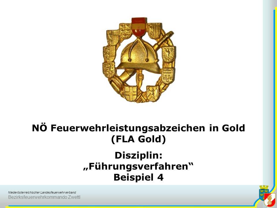 Niederösterreichischer Landesfeuerwehrverband Bezirksfeuerwehrkommando Zwettl NÖ Feuerwehrleistungsabzeichen in Gold (FLA Gold) Disziplin: Führungsverfahren Beispiel 4