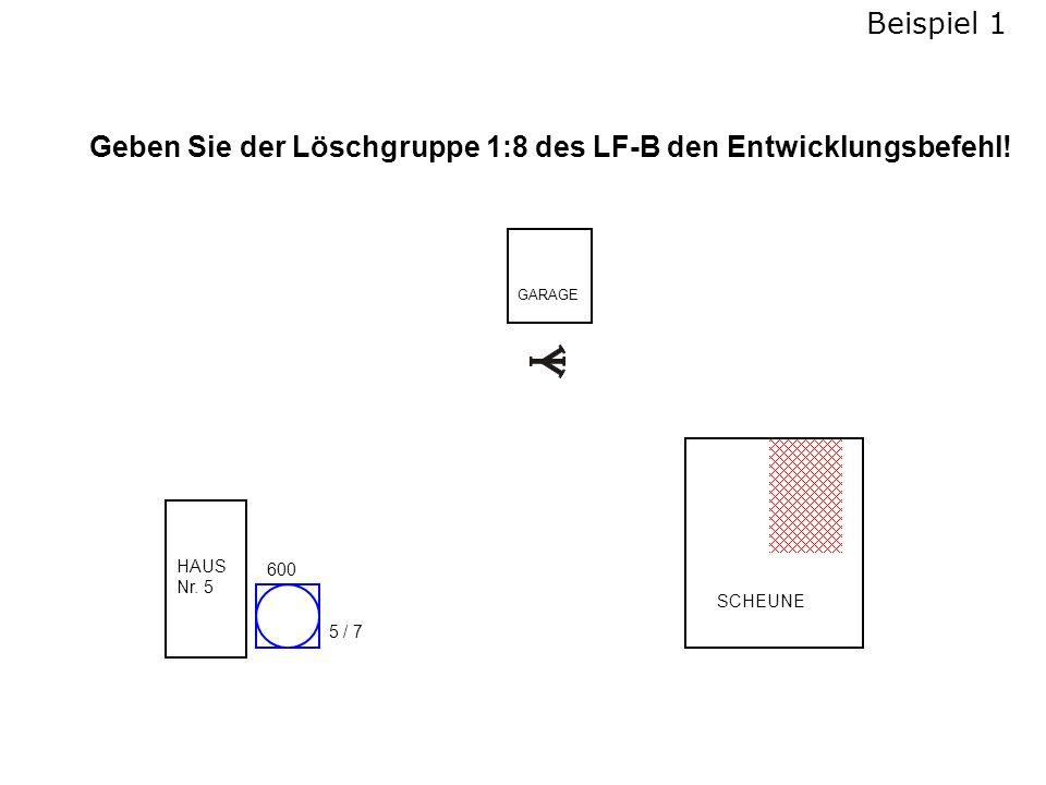 SCHEUNE GARAGE HAUS Nr.5 600 5 / 7 Geben Sie der Löschgruppe 1:8 des LF-B den Entwicklungsbefehl.