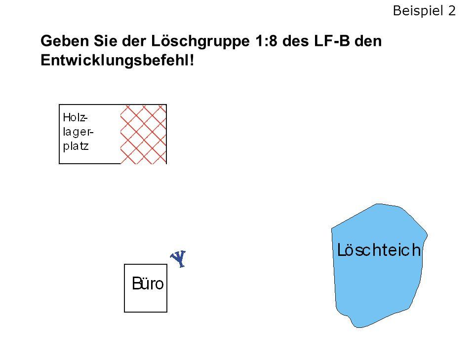 Geben Sie der Löschgruppe 1:8 des LF-B den Entwicklungsbefehl! Beispiel 2