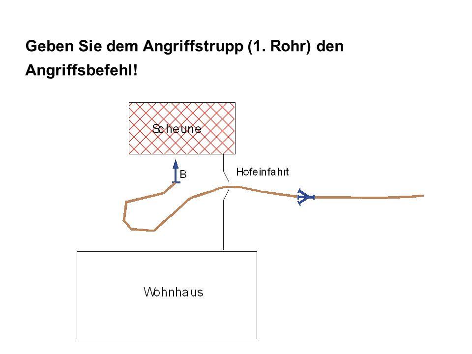 Lösung ANGRIFFSBEFEHL: TruppAngriffstrupp Angriffszielzur Brandbekämpfung der Scheune Angriffswegüber die Hofeinfahrt Angriffsmittelmit B-Rohr und Stützkrümmer VOR!