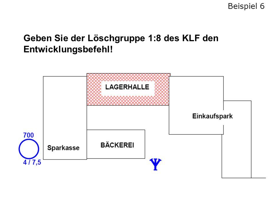 Geben Sie der Löschgruppe 1:8 des KLF den Entwicklungsbefehl! Beispiel 6