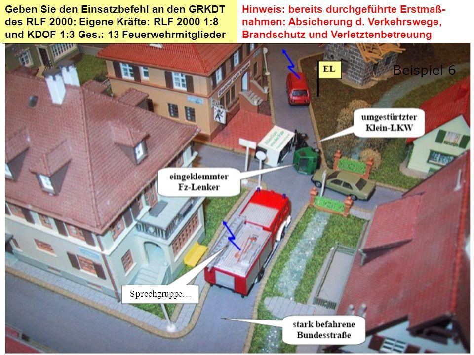 Geben Sie den Einsatzbefehl an den GRKDT des RLF 2000: Eigene Kräfte: RLF 2000 1:8 und KDOF 1:3 Ges.: 13 Feuerwehrmitglieder Sprechgruppe… Hinweis: bereits durchgeführte Erstmaß- nahmen: Absicherung d.