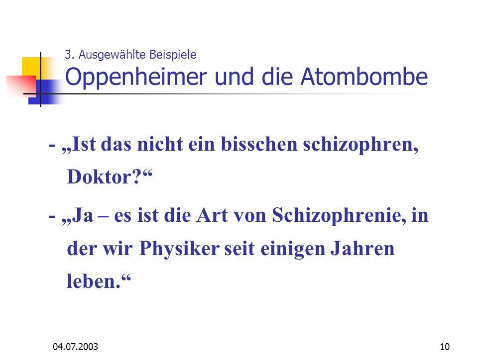 04.07.200310 3. Ausgewählte Beispiele Oppenheimer und die Atombombe - Ist das nicht ein bisschen schizophren, Doktor? - Ja – es ist die Art von Schizo