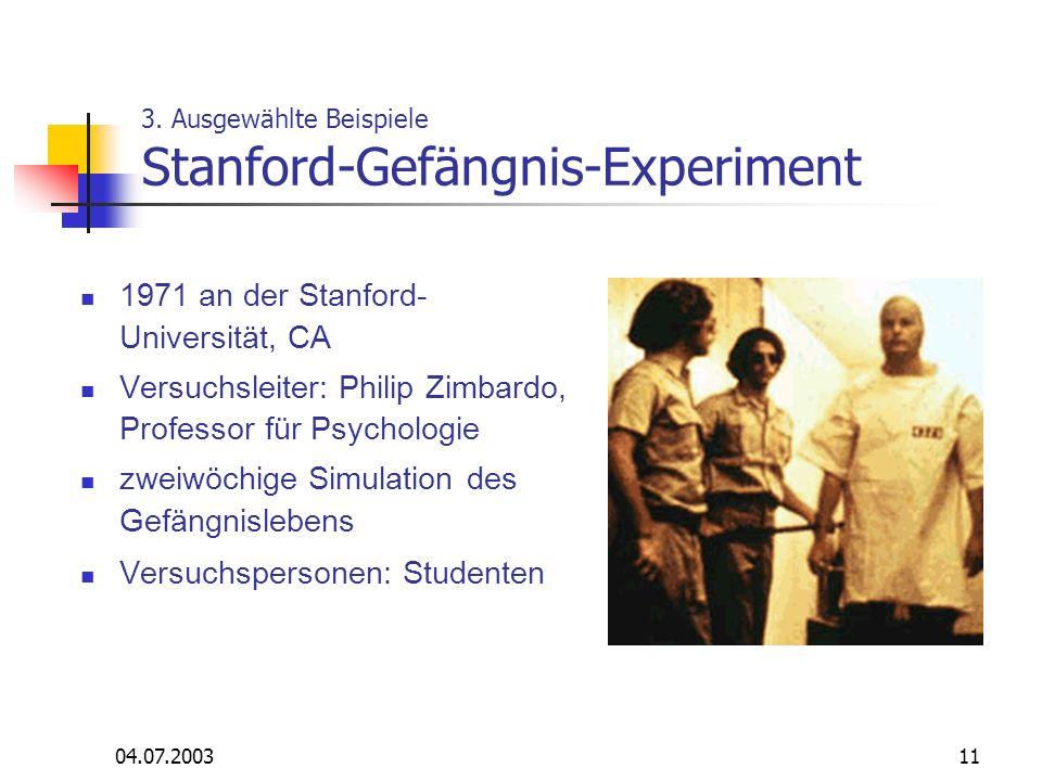 04.07.200311 1971 an der Stanford- Universität, CA Versuchsleiter: Philip Zimbardo, Professor für Psychologie zweiwöchige Simulation des Gefängnislebe