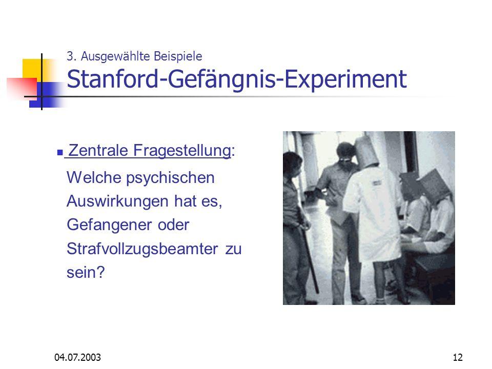 04.07.200312 Zentrale Fragestellung: Welche psychischen Auswirkungen hat es, Gefangener oder Strafvollzugsbeamter zu sein? 3. Ausgewählte Beispiele St