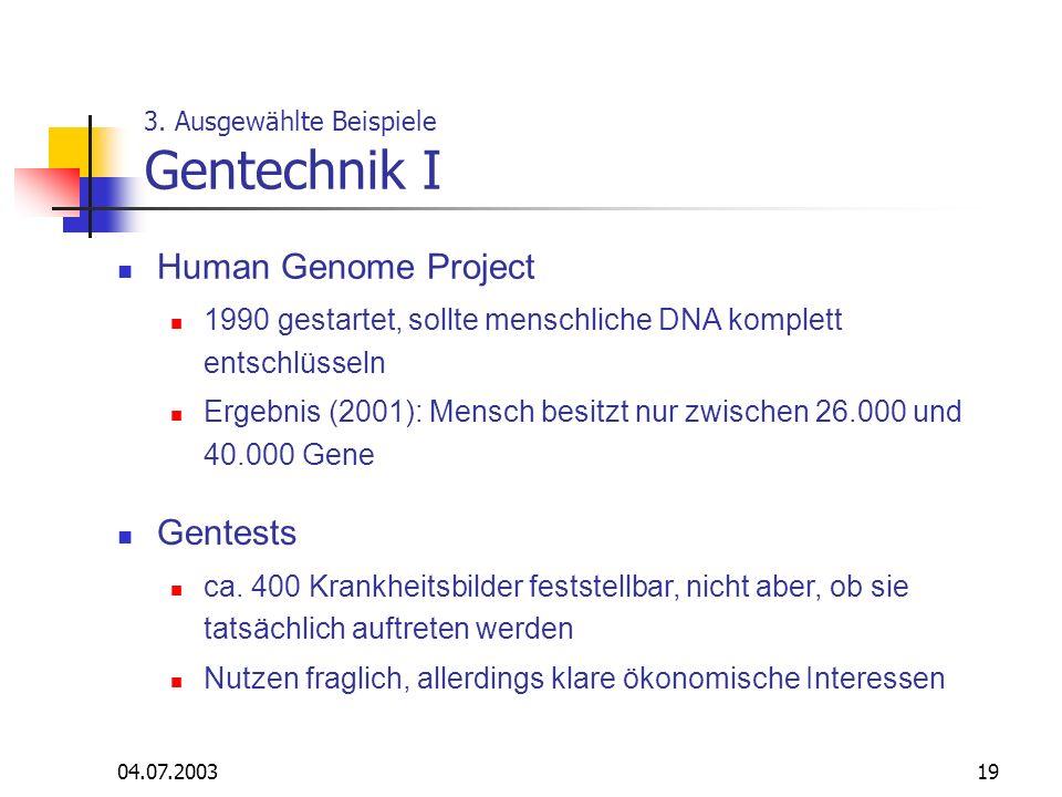04.07.200319 3. Ausgewählte Beispiele Gentechnik I Human Genome Project 1990 gestartet, sollte menschliche DNA komplett entschlüsseln Ergebnis (2001):