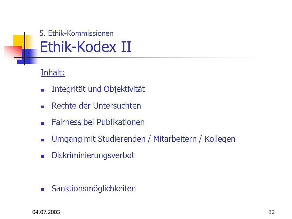 04.07.200332 5. Ethik-Kommissionen Ethik-Kodex II Inhalt: Integrität und Objektivität Rechte der Untersuchten Fairness bei Publikationen Umgang mit St