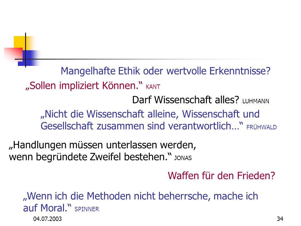 04.07.200334 Mangelhafte Ethik oder wertvolle Erkenntnisse? Nicht die Wissenschaft alleine, Wissenschaft und Gesellschaft zusammen sind verantwortlich