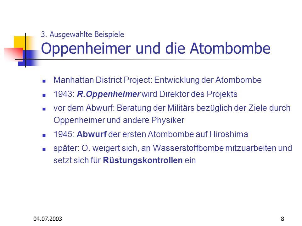 04.07.20038 3. Ausgewählte Beispiele Oppenheimer und die Atombombe Manhattan District Project: Entwicklung der Atombombe 1943: R.Oppenheimer wird Dire