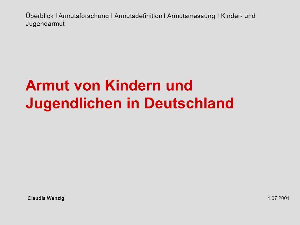 Armut von Kindern und Jugendlichen in Deutschland Überblick I Armutsforschung I Armutsdefinition I Armutsmessung I Kinder- und Jugendarmut Claudia Wenzig4.07.2001