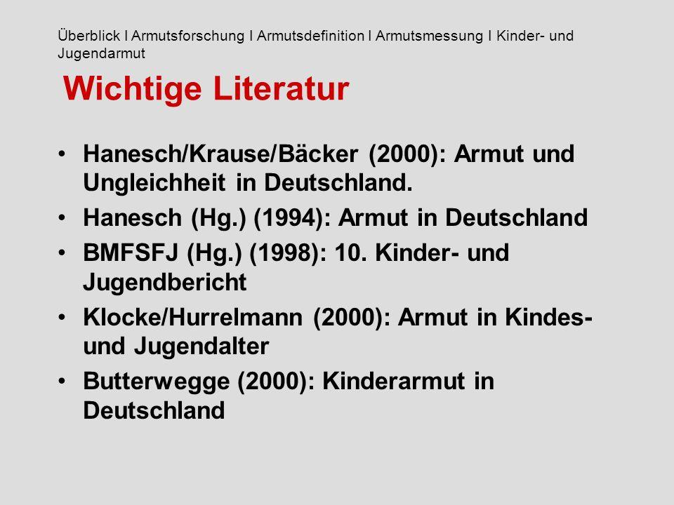 Wichtige Literatur Hanesch/Krause/Bäcker (2000): Armut und Ungleichheit in Deutschland.