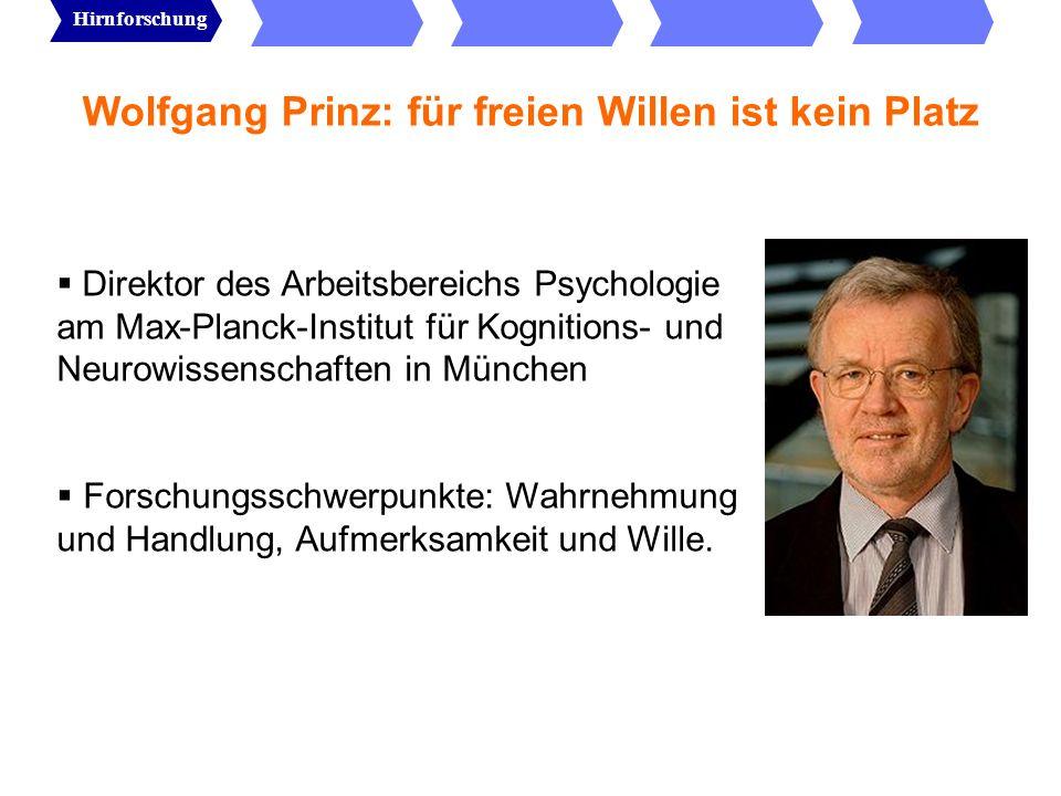 Wolfgang Prinz: für freien Willen ist kein Platz Wir leben in dem Verständnis, uns frei entscheiden zu können und dass wir uns auch immer anders entscheiden könnten, als wir es tatsächlich tun (Freiheitsintuition) In der wissenschaftlichen Psychologie ist für den freien Willen als theoretisches Konstrukt kein Platz Was wir wahrnehmen ist nicht die Wirklichkeit selbst, sondern das Resultat von Konstruktionsprozessen (selektiv & kategorial) Hirnforschung