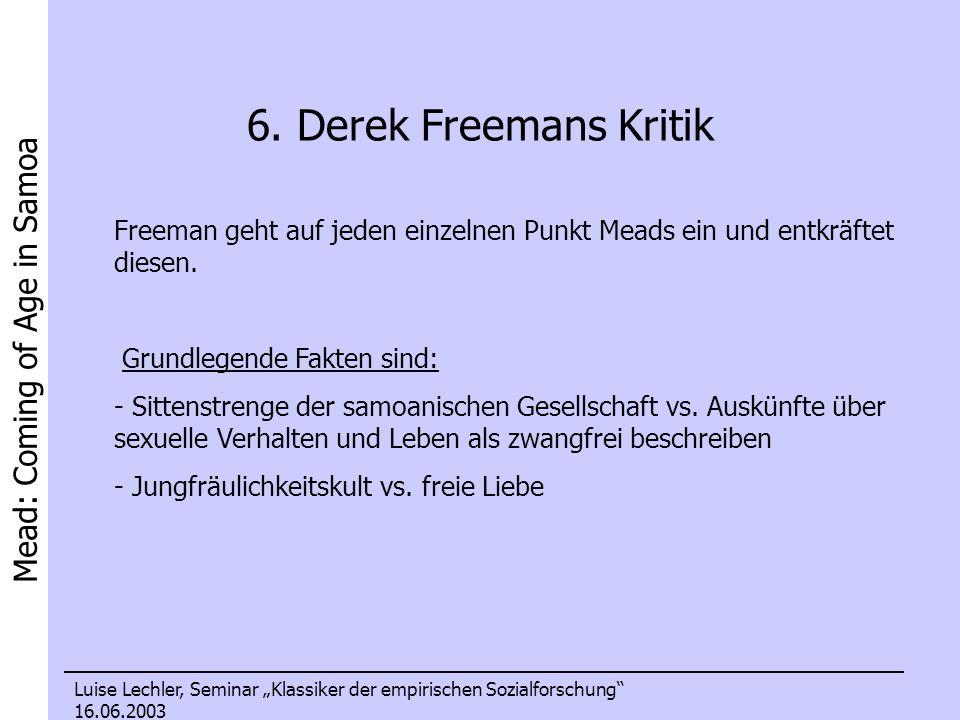 Mead: Coming of Age in Samoa Luise Lechler, Seminar Klassiker der empirischen Sozialforschung 16.06.2003 6. Derek Freemans Kritik Freeman geht auf jed