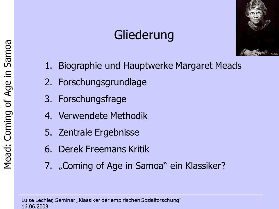 Mead: Coming of Age in Samoa Luise Lechler, Seminar Klassiker der empirischen Sozialforschung 16.06.2003 Gliederung 1.Biographie und Hauptwerke Margar