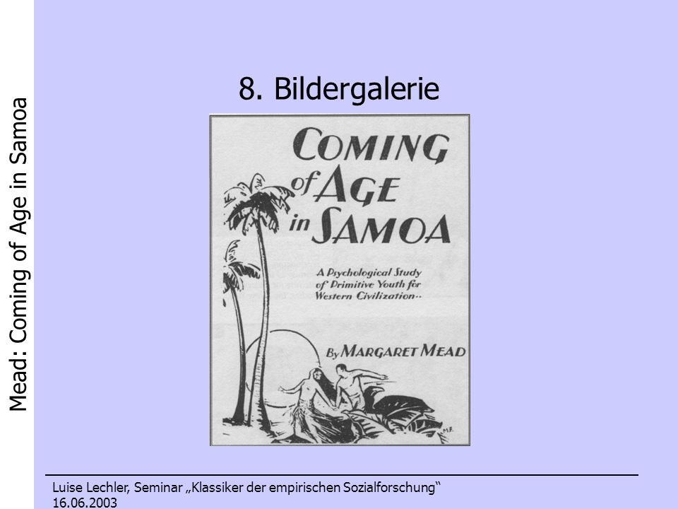 Mead: Coming of Age in Samoa Luise Lechler, Seminar Klassiker der empirischen Sozialforschung 16.06.2003 8. Bildergalerie
