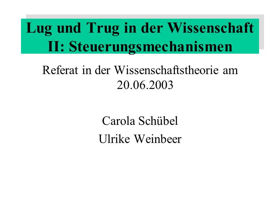Lug und Trug in der Wissenschaft II: Steuerungsmechanismen Gliederung: 1.