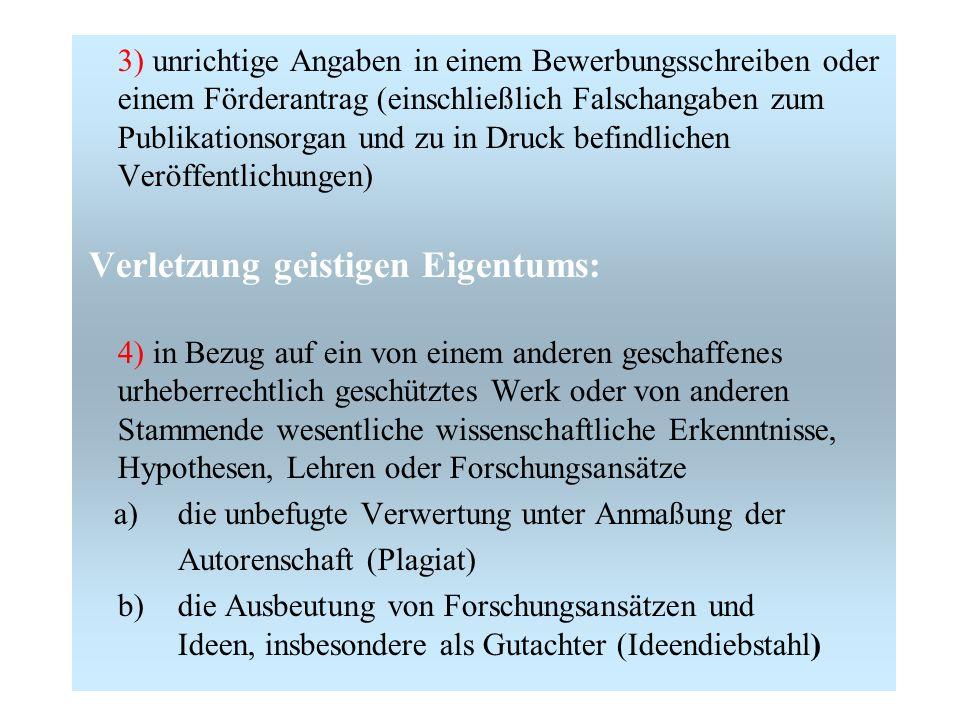 c) die Anmaßung oder unbegründete Annahme wissenschaftlicher Autor- oder Mitautorschaft d) die Verfälschung des Inhalts oder e) die unbefugte Veröffentlichung und das unbefugte Zugänglichmachen gegenüber Dritten, solange das Werk, die Erkenntnis, die Hypothese, die Lehre oder der Forschungsansatz noch nicht veröffentlicht ist 5) die Inanspruchnahme der (Mit-) Autorenschaft eines anderen ohne dessen Einverständnis,