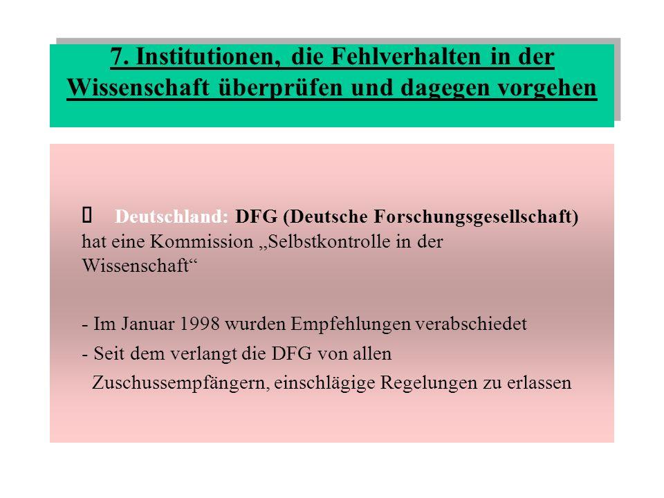 Deutschland: MPG (Max-Planck-Institut für Gesellschaftsforschung) hat ebenfalls Regeln für den Fall des Fehlverhaltens erlassen (diese ähneln sehr den der DFG) - MPG hat eine Kommission eingerichtet, die eine genauere Analyse der Probleme vorlegt und Vorschläge machen soll, was man vorbeugend gegen verantwortungsloses Handeln in der Wissenschaft tun kann Dänemark: (seit 1992) Gremium zur Behandlung von Vorwürfen wissenschaftlicher Unredlichkeit (Danish Committee on scientific Dishonesty)