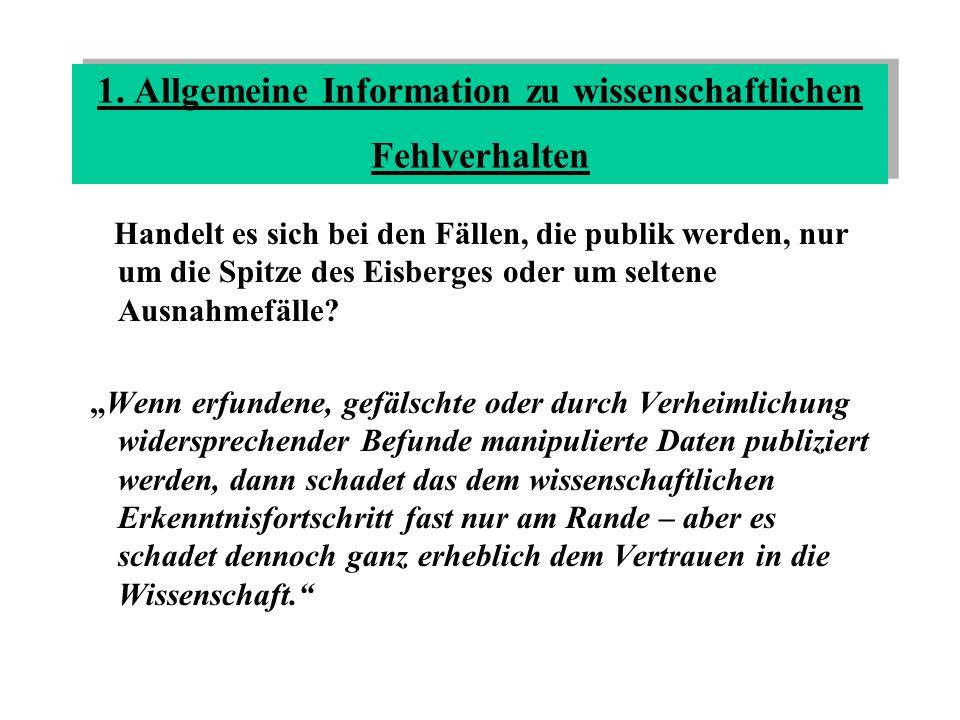 1. Allgemeine Information zu wissenschaftlichen Fehlverhalten Handelt es sich bei den Fällen, die publik werden, nur um die Spitze des Eisberges oder