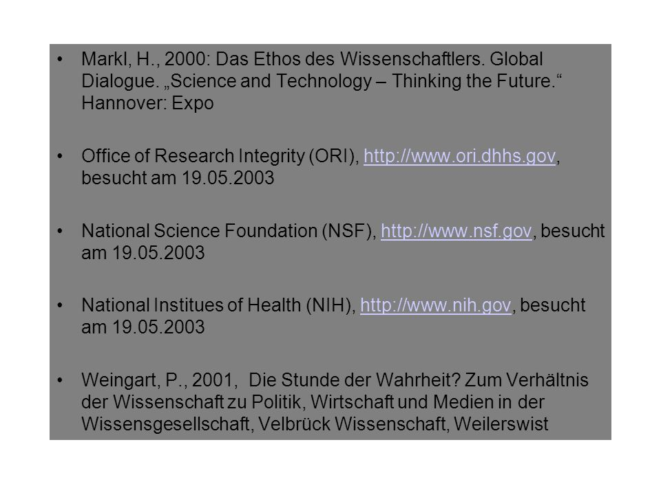 Markl, H., 2000: Das Ethos des Wissenschaftlers. Global Dialogue. Science and Technology – Thinking the Future. Hannover: Expo Office of Research Inte