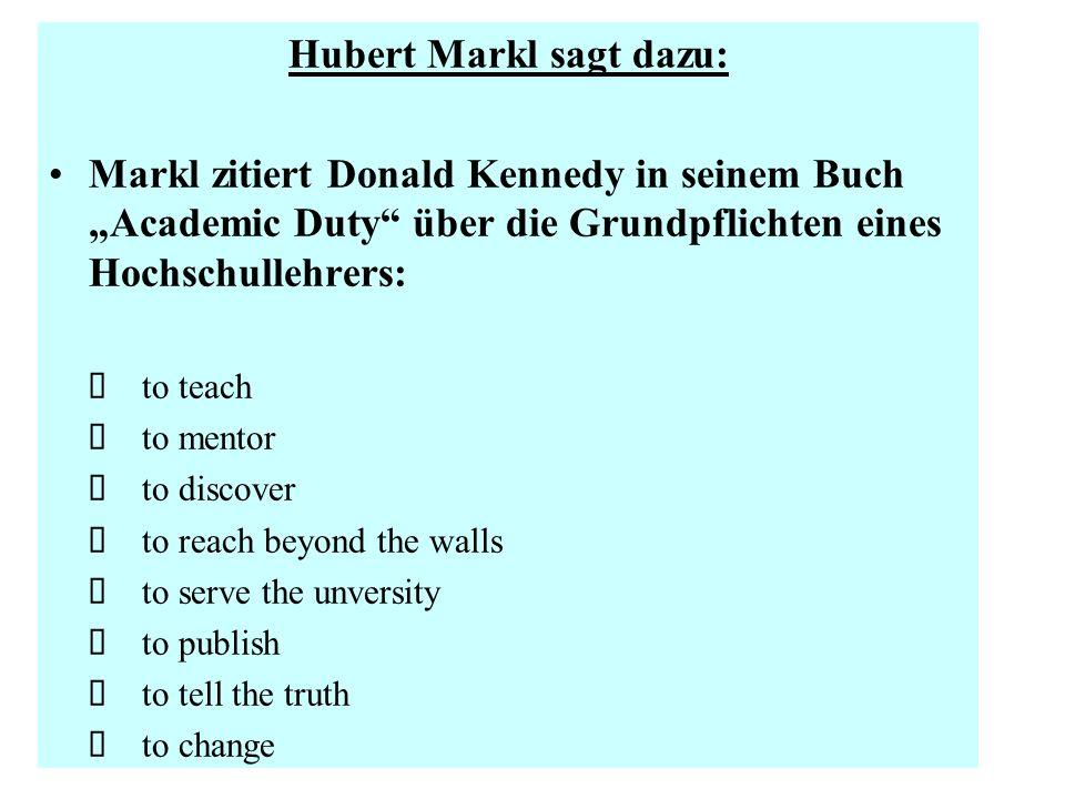 Hubert Markl sagt dazu: Markl zitiert Donald Kennedy in seinem Buch Academic Duty über die Grundpflichten eines Hochschullehrers: to teach to mentor t