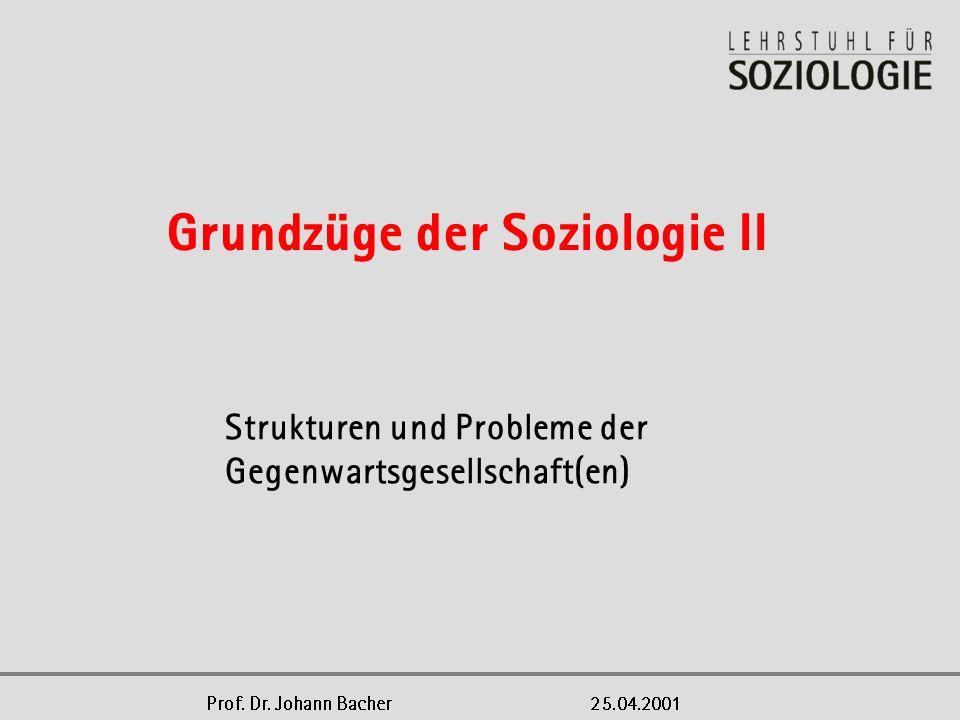 Strukturen und Probleme der Gegenwartsgesellschaft(en) Grundzüge der Soziologie II Prof.