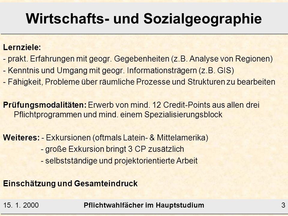 Pflichtwahlfächer im Hauptstudium15. 1. 20002 Wirtschafts- und Sozialgeographie Inhalt des Faches: Vertiefung in raumbezogene Aspekte wirtschaftlicher