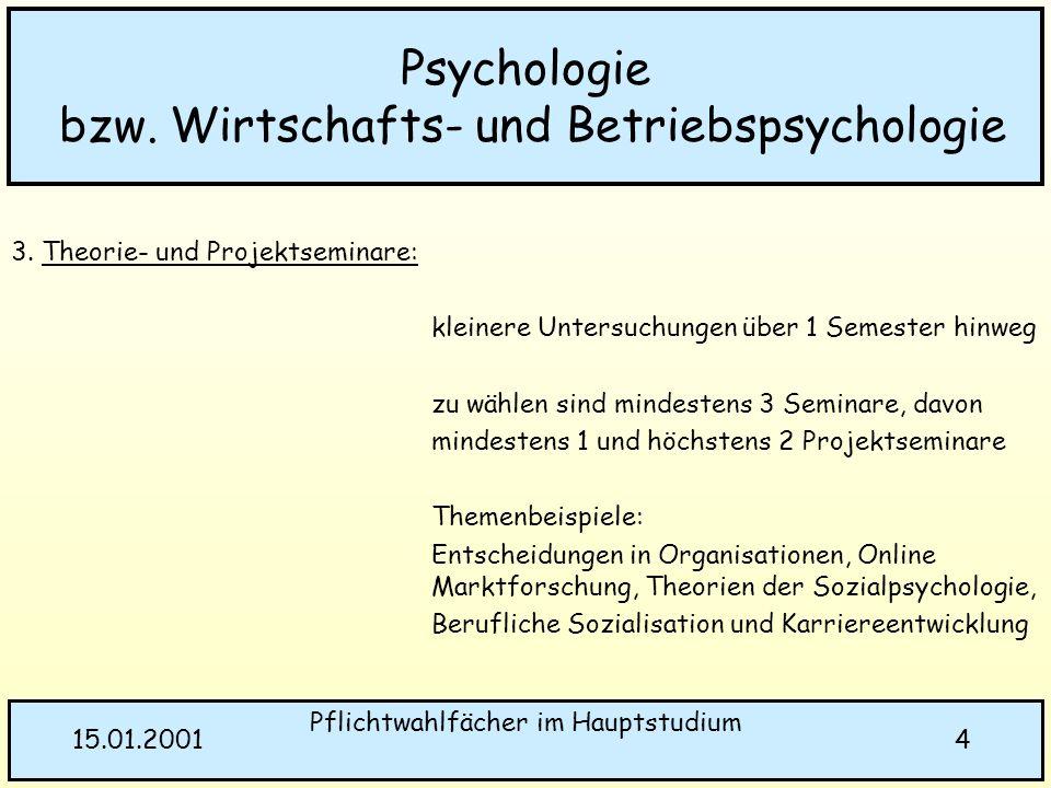 Pflichtwahlfächer im Hauptstudium 415.01.2001 Psychologie bzw. Wirtschafts- und Betriebspsychologie 3. Theorie- und Projektseminare: kleinere Untersuc