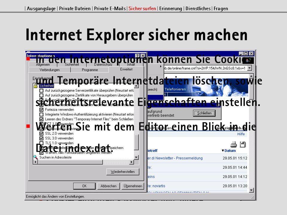 Internet Explorer sicher machen In den Internetoptionen können Sie Cookies und Temporäre Internetdateien löschen, sowie sicherheitsrelevante Eigenschaften einstellen.