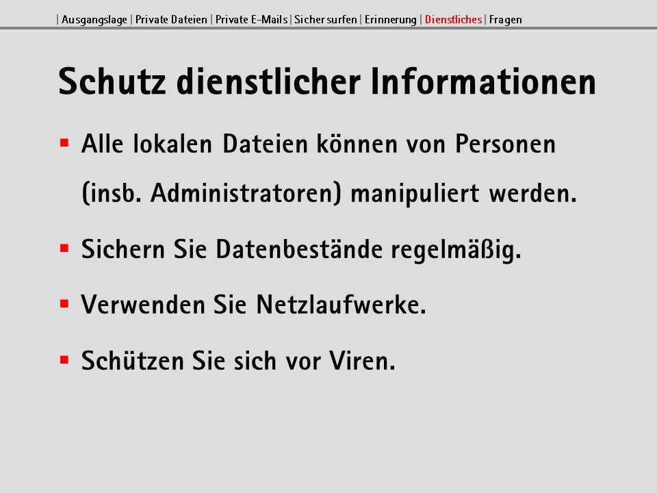 Schutz dienstlicher Informationen Alle lokalen Dateien können von Personen (insb.