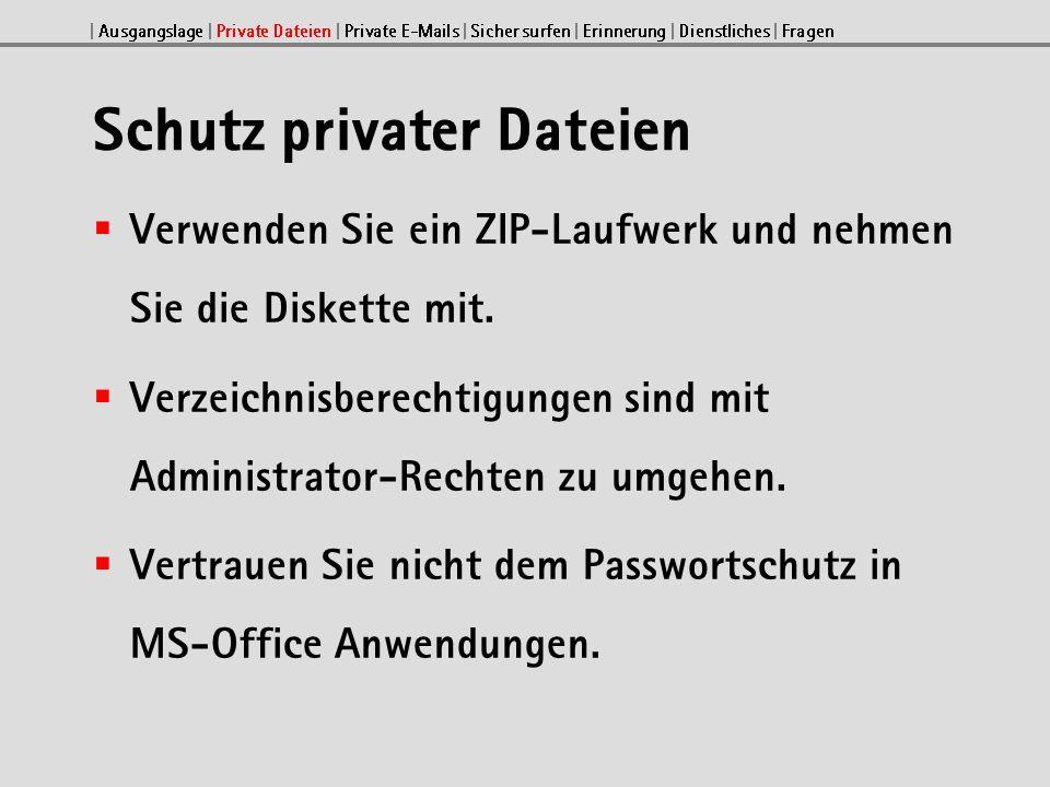Schutz privater Dateien Verwenden Sie ein ZIP-Laufwerk und nehmen Sie die Diskette mit.