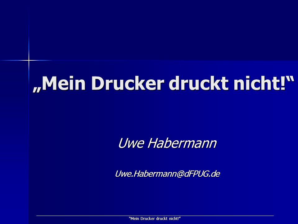 Mein Drucker druckt nicht! Uwe Habermann Uwe.Habermann@dFPUG.de