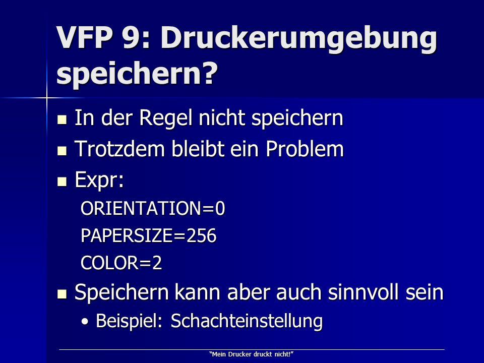 Mein Drucker druckt nicht! VFP 9: Druckerumgebung speichern? In der Regel nicht speichern In der Regel nicht speichern Trotzdem bleibt ein Problem Tro