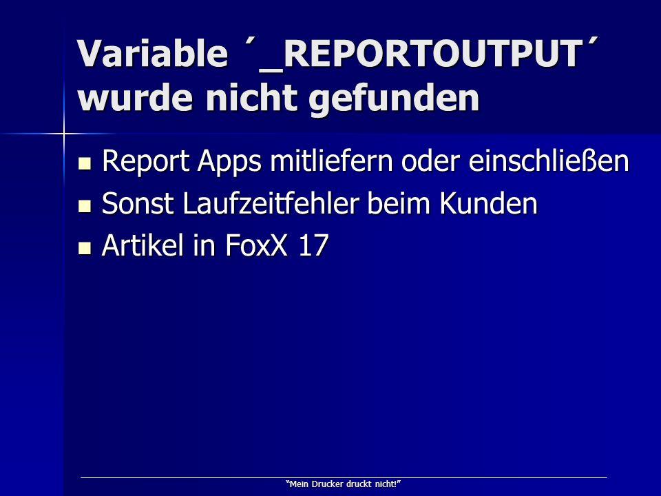 Mein Drucker druckt nicht! Variable ´_REPORTOUTPUT´ wurde nicht gefunden Report Apps mitliefern oder einschließen Report Apps mitliefern oder einschli