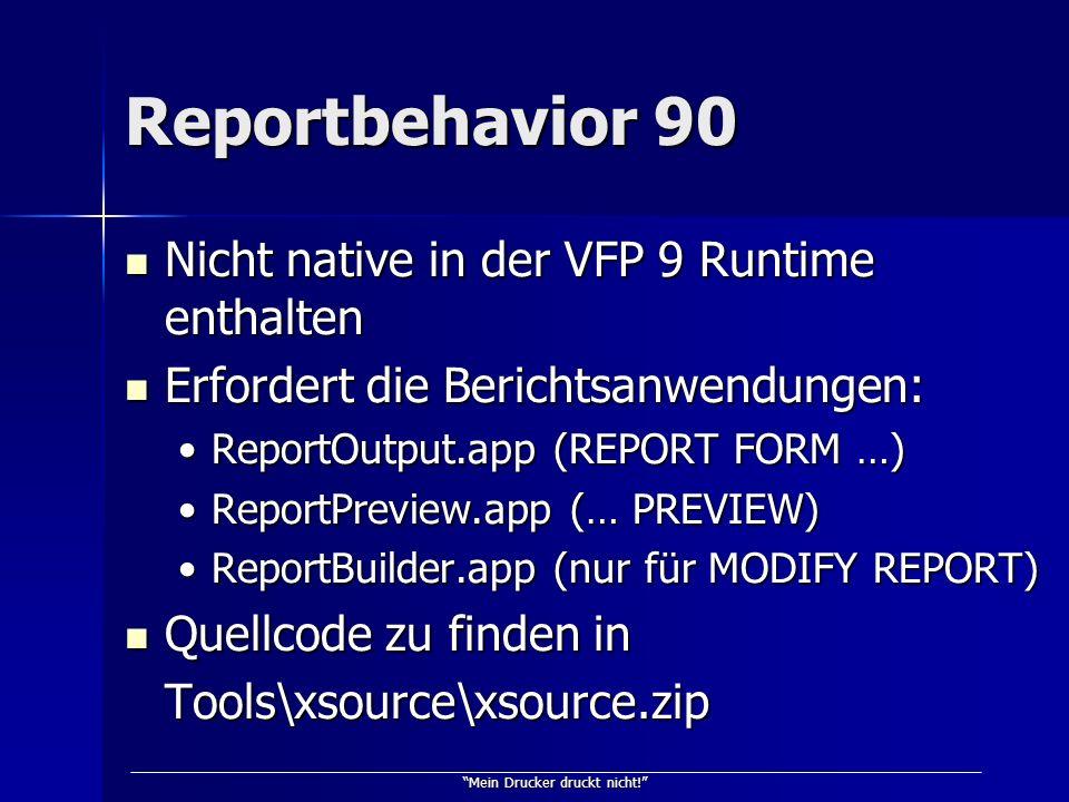 Mein Drucker druckt nicht! Reportbehavior 90 Nicht native in der VFP 9 Runtime enthalten Nicht native in der VFP 9 Runtime enthalten Erfordert die Ber
