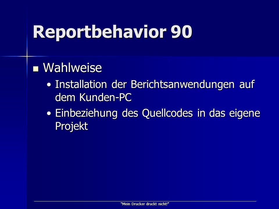 Mein Drucker druckt nicht! Reportbehavior 90 Wahlweise Wahlweise Installation der Berichtsanwendungen auf dem Kunden-PCInstallation der Berichtsanwend