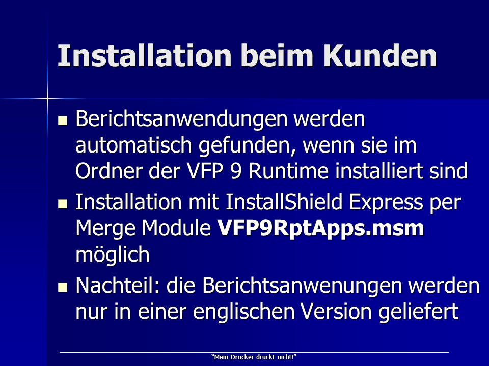 Mein Drucker druckt nicht! Installation beim Kunden Berichtsanwendungen werden automatisch gefunden, wenn sie im Ordner der VFP 9 Runtime installiert