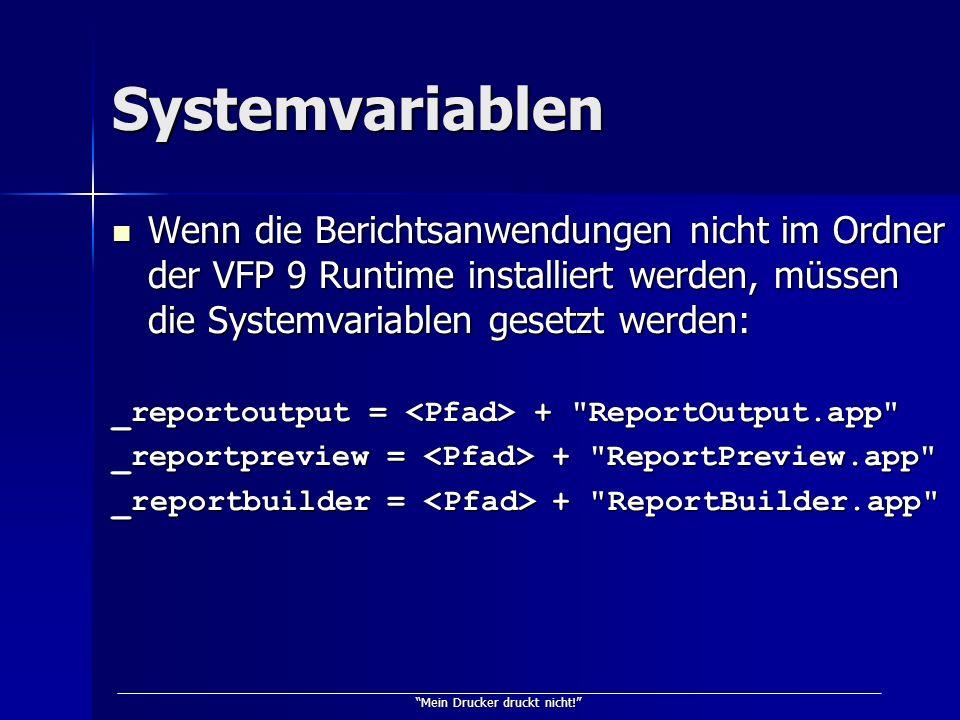 Mein Drucker druckt nicht! Systemvariablen Wenn die Berichtsanwendungen nicht im Ordner der VFP 9 Runtime installiert werden, müssen die Systemvariabl