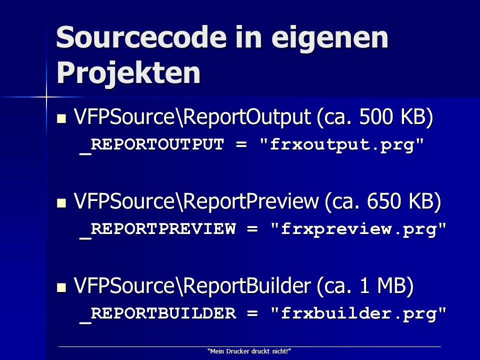 Mein Drucker druckt nicht! Sourcecode in eigenen Projekten VFPSource\ReportOutput (ca. 500 KB) VFPSource\ReportOutput (ca. 500 KB) _REPORTOUTPUT =