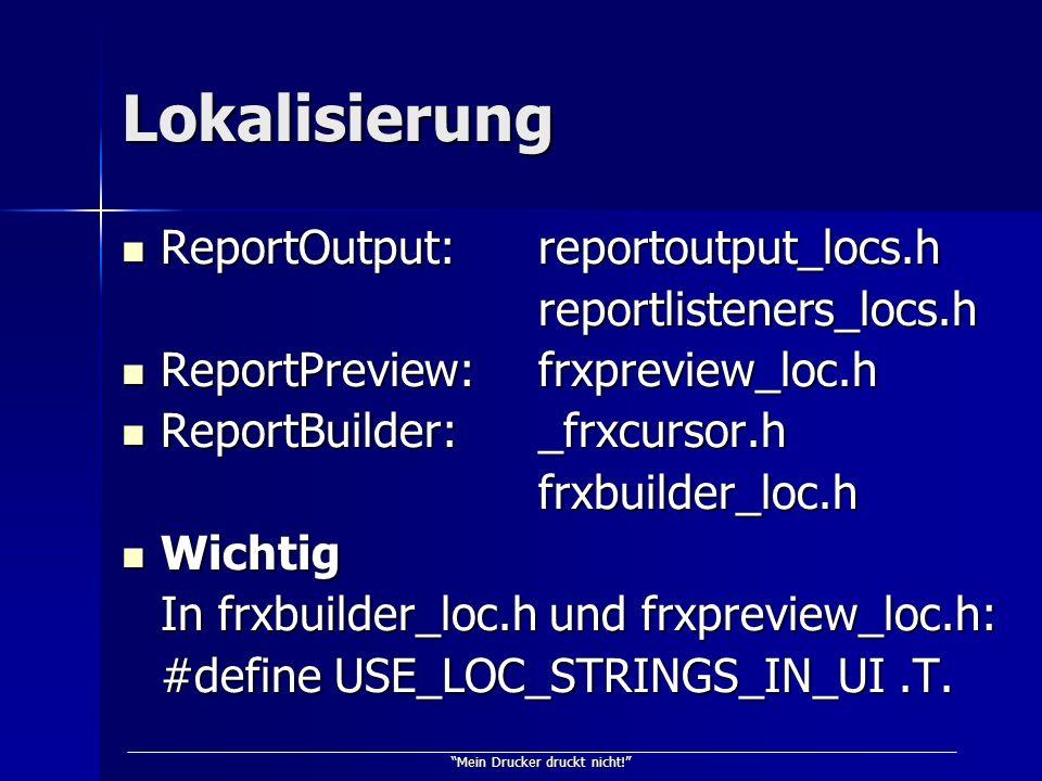 Mein Drucker druckt nicht! Lokalisierung ReportOutput:reportoutput_locs.h ReportOutput:reportoutput_locs.hreportlisteners_locs.h ReportPreview:frxprev