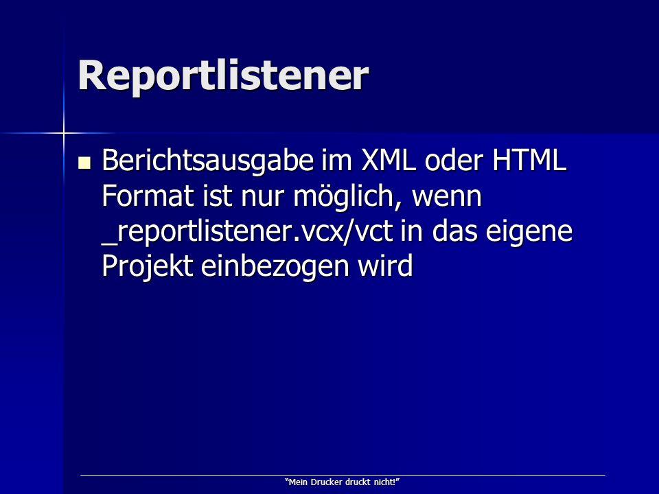 Mein Drucker druckt nicht! Reportlistener Berichtsausgabe im XML oder HTML Format ist nur möglich, wenn _reportlistener.vcx/vct in das eigene Projekt