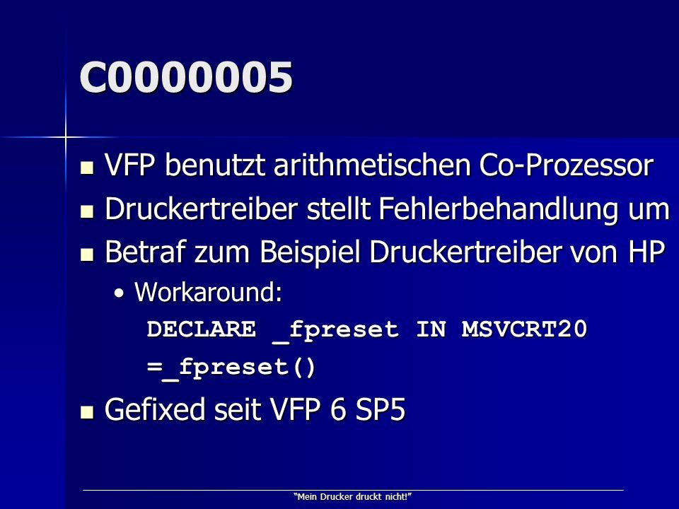 Mein Drucker druckt nicht! C0000005 VFP benutzt arithmetischen Co-Prozessor VFP benutzt arithmetischen Co-Prozessor Druckertreiber stellt Fehlerbehand