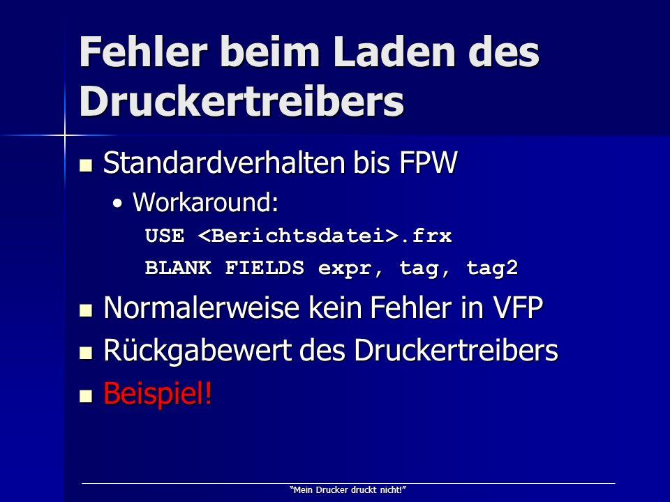 Mein Drucker druckt nicht! Fehler beim Laden des Druckertreibers Standardverhalten bis FPW Standardverhalten bis FPW Workaround:Workaround: USE.frx BL