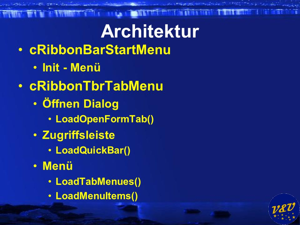 Architektur cRibbonBarStartMenu Init - Menü cRibbonTbrTabMenu Öffnen Dialog LoadOpenFormTab() Zugriffsleiste LoadQuickBar() Menü LoadTabMenues() LoadMenuItems()